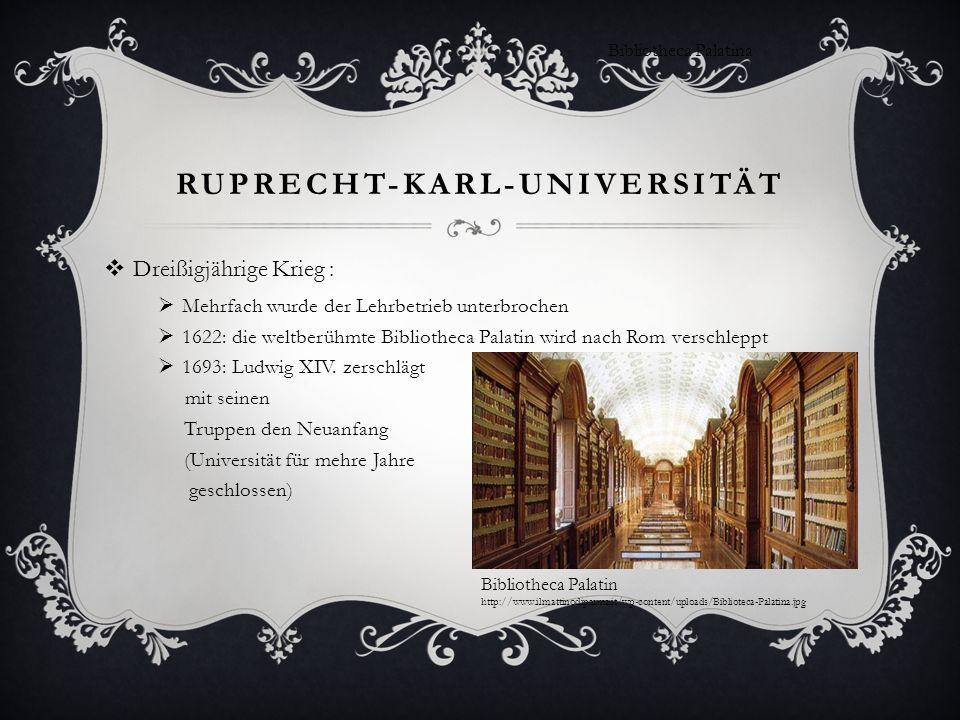 RUPRECHT-KARL-UNIVERSITÄT Dreißigjährige Krieg : Mehrfach wurde der Lehrbetrieb unterbrochen 1622: die weltberühmte Bibliotheca Palatin wird nach Rom
