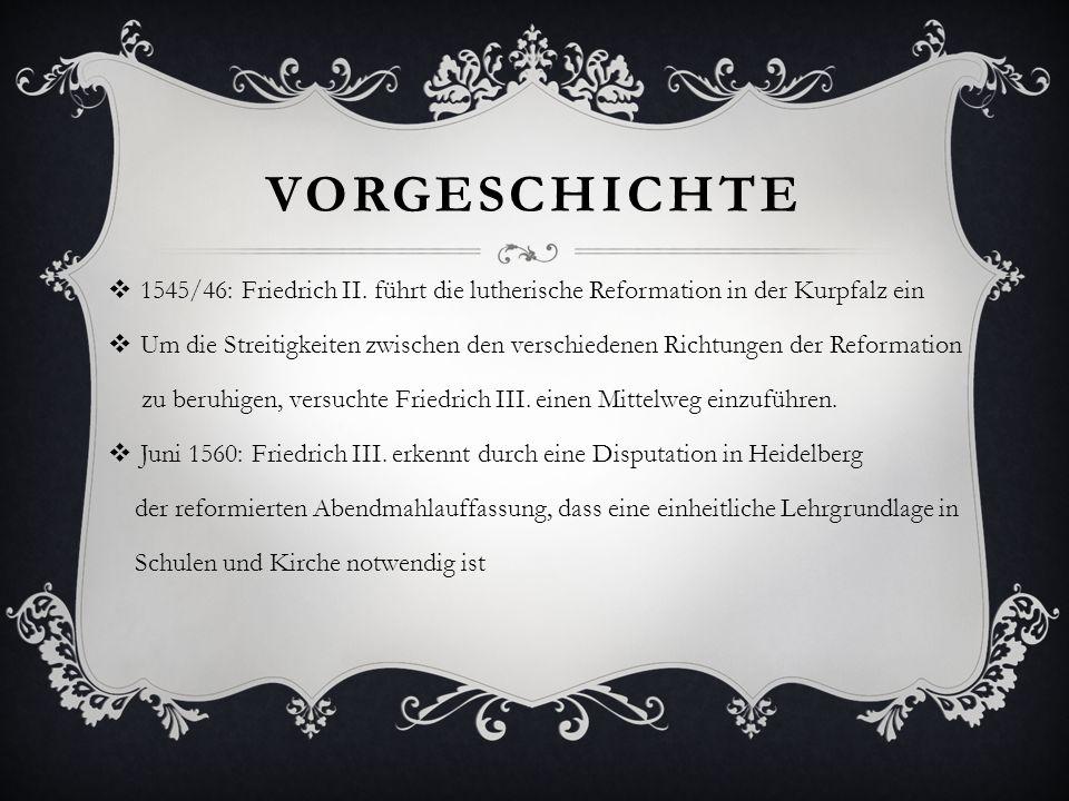 VORGESCHICHTE 1545/46: Friedrich II. führt die lutherische Reformation in der Kurpfalz ein Um die Streitigkeiten zwischen den verschiedenen Richtungen