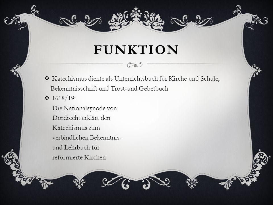 FUNKTION Katechismus diente als Unterrichtsbuch für Kirche und Schule, Bekenntnisschrift und Trost-und Gebetbuch 1618/19: Die Nationalsynode von Dordr