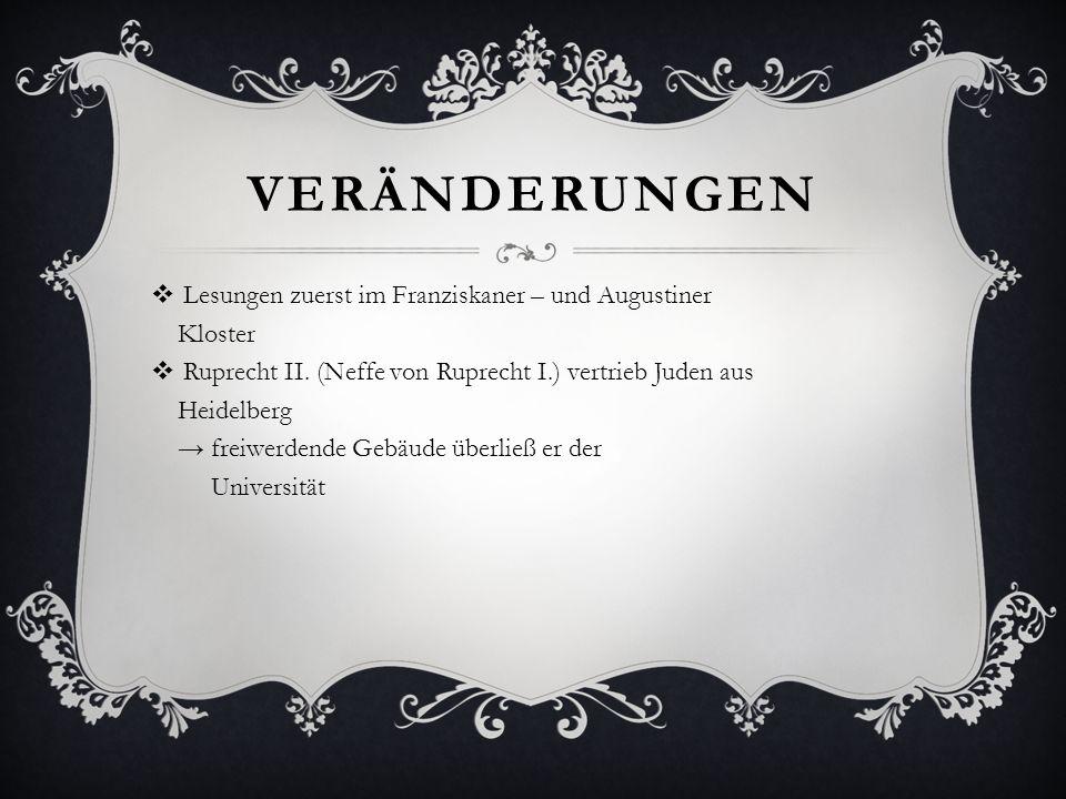 VERÄNDERUNGEN Lesungen zuerst im Franziskaner – und Augustiner Kloster Ruprecht II. (Neffe von Ruprecht I.) vertrieb Juden aus Heidelberg freiwerdende