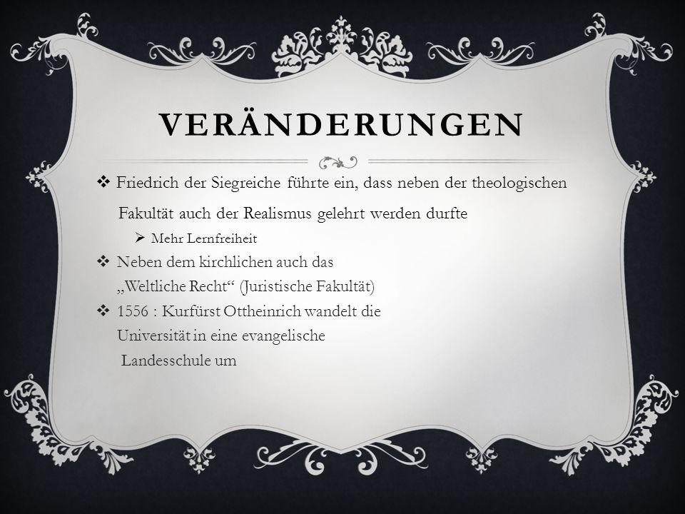 VERÄNDERUNGEN Friedrich der Siegreiche führte ein, dass neben der theologischen Fakultät auch der Realismus gelehrt werden durfte Mehr Lernfreiheit Ne