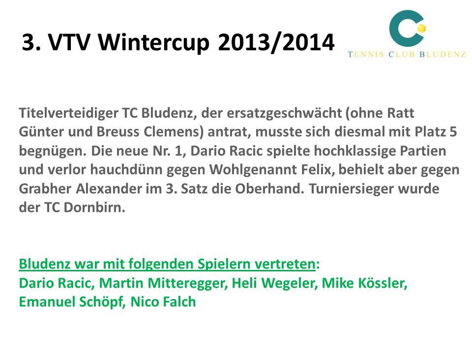 3. VTV Wintercup 2013/2014 Titelverteidiger TC Bludenz, der ersatzgeschwächt (ohne Ratt Günter und Breuss Clemens) antrat, musste sich diesmal mit Pla