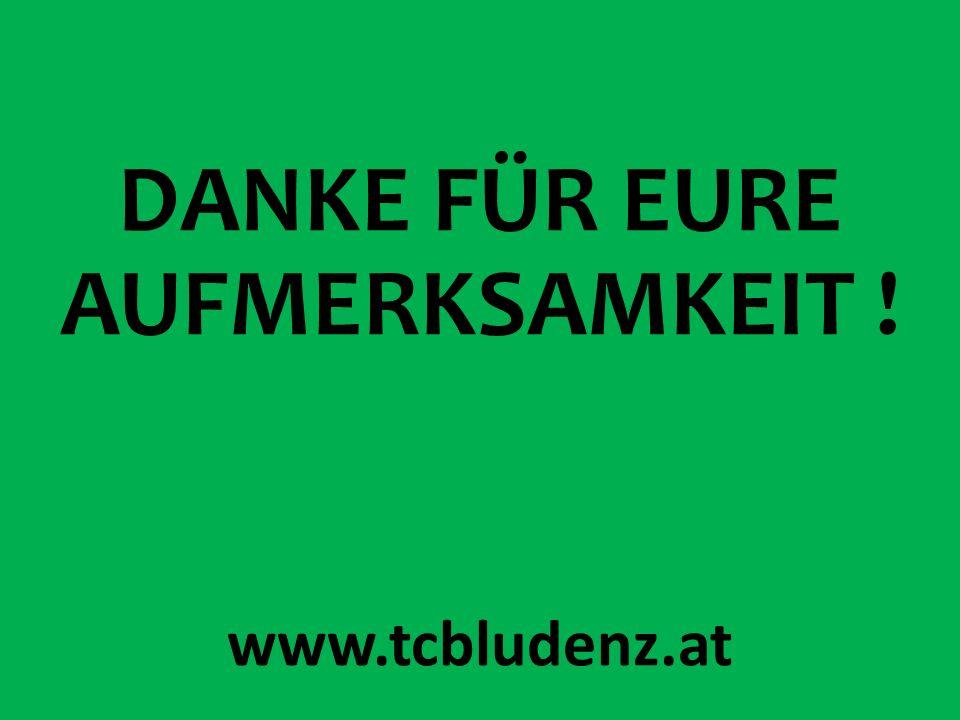 DANKE FÜR EURE AUFMERKSAMKEIT ! www.tcbludenz.at
