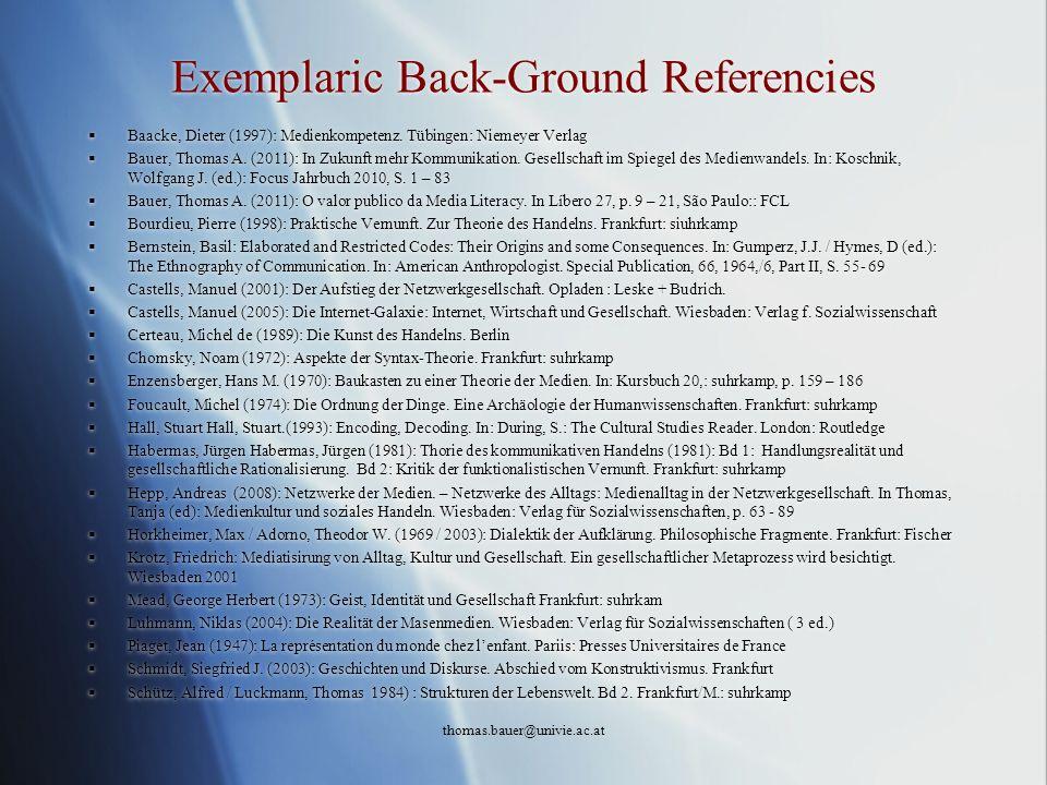 Exemplaric Back-Ground Referencies Baacke, Dieter (1997): Medienkompetenz. Tübingen: Niemeyer Verlag Bauer, Thomas A. (2011): In Zukunft mehr Kommunik