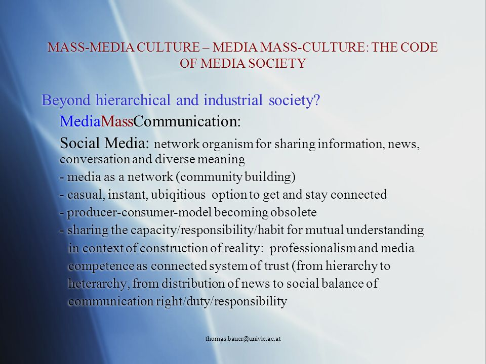 thomas.bauer@univie.ac.at MASS-MEDIA CULTURE – MEDIA MASS-CULTURE: THE CODE OF MEDIA SOCIETY Beyond hierarchical and industrial society? MediaMassComm