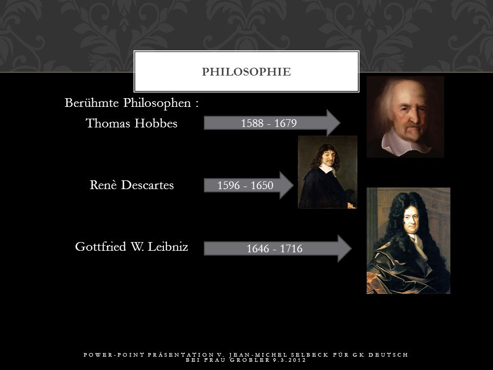 Berühmte Philosophen : Thomas Hobbes Renè Descartes Gottfried W.
