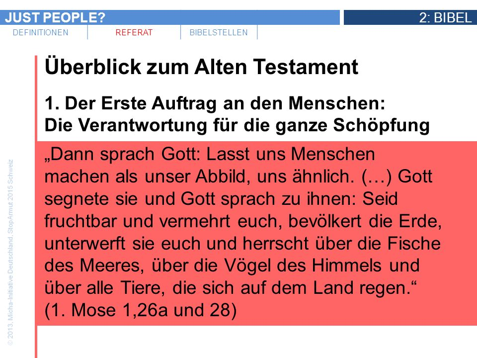 JUST PEOPLE?2: BIBEL DEFINITIONENREFERATBIBELSTELLEN Überblick zum Alten Testament 1. Der Erste Auftrag an den Menschen: Die Verantwortung für die gan