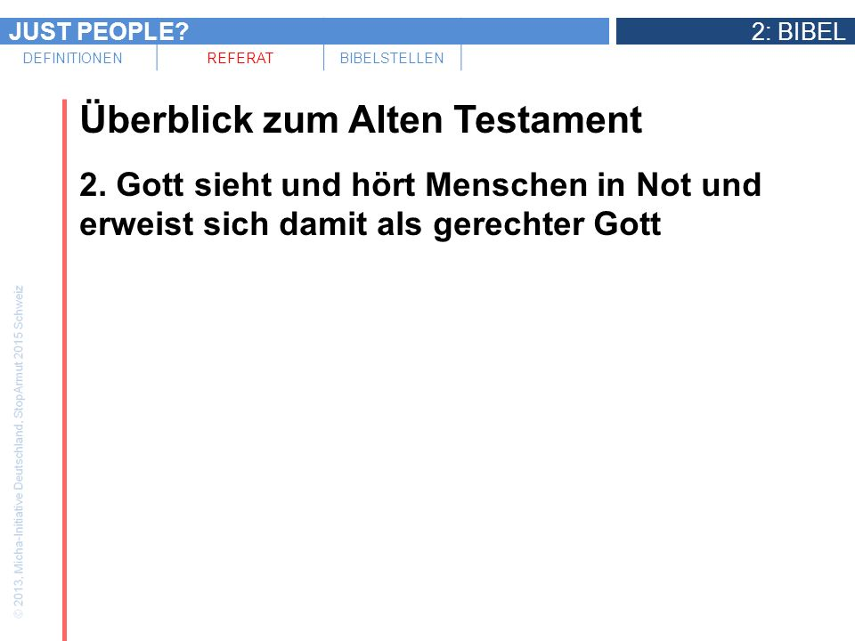 JUST PEOPLE?2: BIBEL DEFINITIONENREFERATBIBELSTELLEN Überblick zum Alten Testament 2. Gott sieht und hört Menschen in Not und erweist sich damit als g