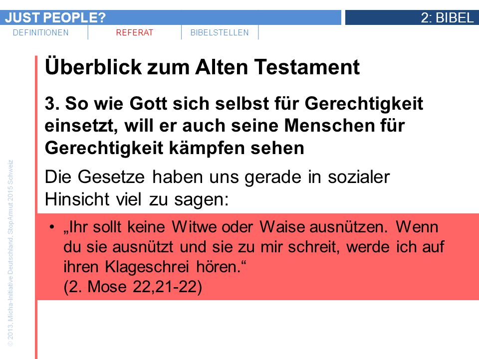 JUST PEOPLE?2: BIBEL DEFINITIONENREFERATBIBELSTELLEN Überblick zum Alten Testament 3. So wie Gott sich selbst für Gerechtigkeit einsetzt, will er auch
