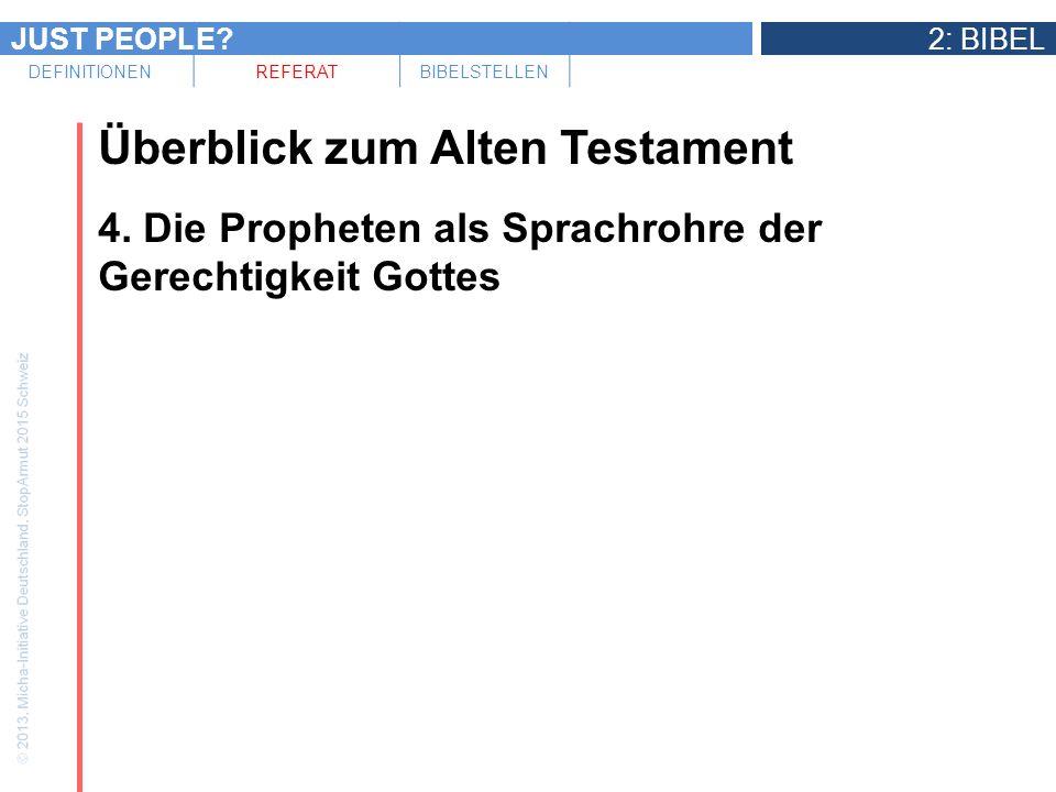 JUST PEOPLE?2: BIBEL DEFINITIONENREFERATBIBELSTELLEN Überblick zum Alten Testament 4. Die Propheten als Sprachrohre der Gerechtigkeit Gottes