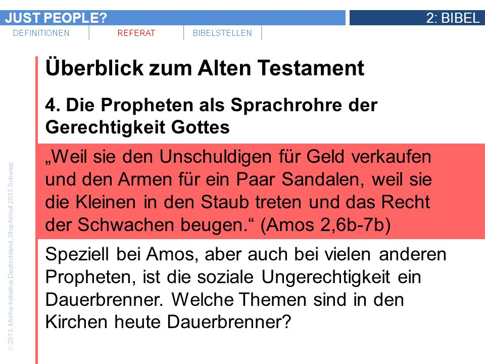 JUST PEOPLE?2: BIBEL DEFINITIONENREFERATBIBELSTELLEN Überblick zum Alten Testament 4. Die Propheten als Sprachrohre der Gerechtigkeit Gottes Weil sie
