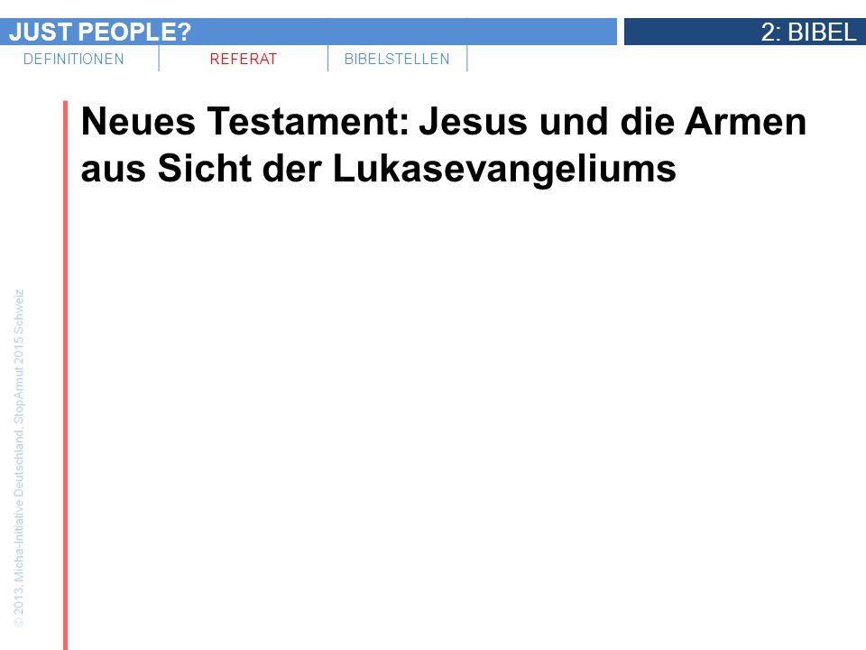 JUST PEOPLE?2: BIBEL DEFINITIONENREFERATBIBELSTELLEN Neues Testament: Jesus und die Armen aus Sicht der Lukasevangeliums