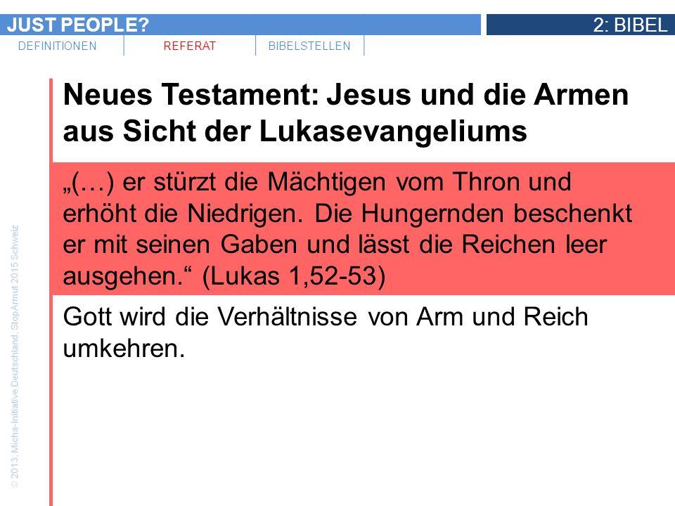 JUST PEOPLE?2: BIBEL DEFINITIONENREFERATBIBELSTELLEN Neues Testament: Jesus und die Armen aus Sicht der Lukasevangeliums (…) er stürzt die Mächtigen v