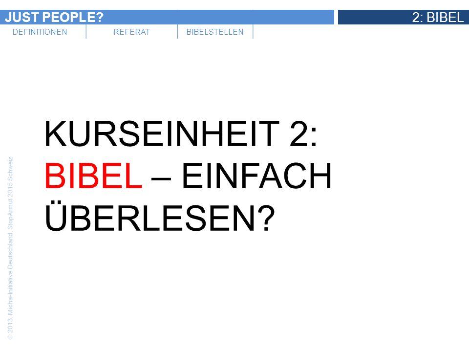 JUST PEOPLE?2: BIBEL DEFINITIONENREFERATBIBELSTELLEN KURSEINHEIT 2: BIBEL – EINFACH ÜBERLESEN?