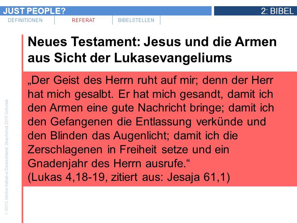JUST PEOPLE?2: BIBEL DEFINITIONENREFERATBIBELSTELLEN Neues Testament: Jesus und die Armen aus Sicht der Lukasevangeliums Der Geist des Herrn ruht auf