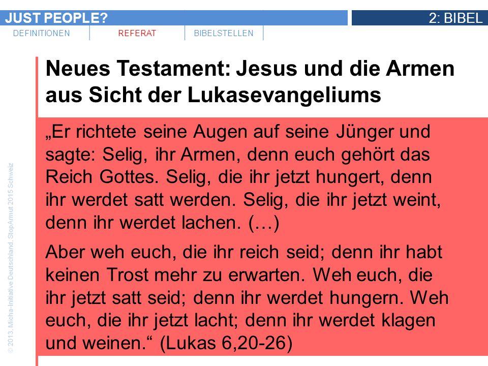 JUST PEOPLE?2: BIBEL DEFINITIONENREFERATBIBELSTELLEN Neues Testament: Jesus und die Armen aus Sicht der Lukasevangeliums Er richtete seine Augen auf s