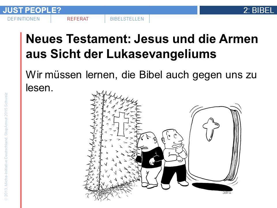 JUST PEOPLE?2: BIBEL DEFINITIONENREFERATBIBELSTELLEN Neues Testament: Jesus und die Armen aus Sicht der Lukasevangeliums Wir müssen lernen, die Bibel