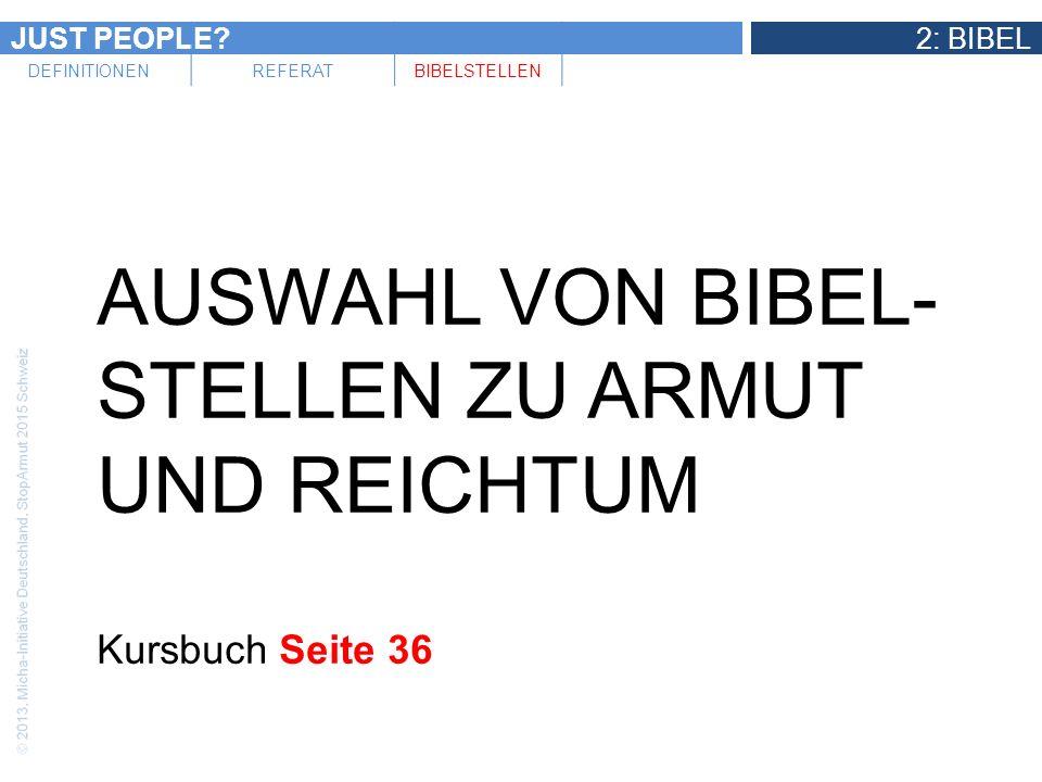 JUST PEOPLE?2: BIBEL DEFINITIONENREFERATBIBELSTELLEN AUSWAHL VON BIBEL- STELLEN ZU ARMUT UND REICHTUM Kursbuch Seite 36