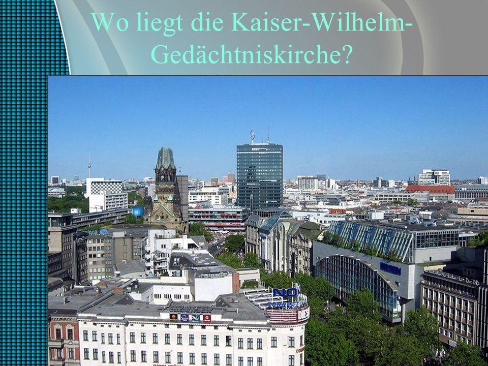 Wo liegt die Kaiser-Wilhelm- Gedächtniskirche?