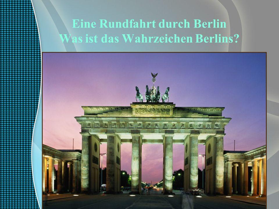 Eine Rundfahrt durch Berlin Was ist das Wahrzeichen Berlins?