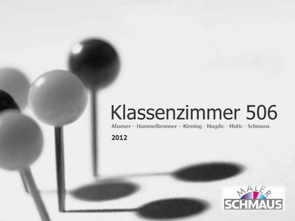 Klassenzimmer 506 Ahamer – Hummelbrunner – Kiening - Magdic - Mutic - Schmaus 2012