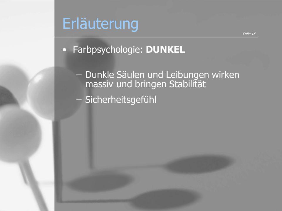 Erläuterung Farbpsychologie: DUNKEL –Dunkle Säulen und Leibungen wirken massiv und bringen Stabilität –Sicherheitsgefühl Folie 16