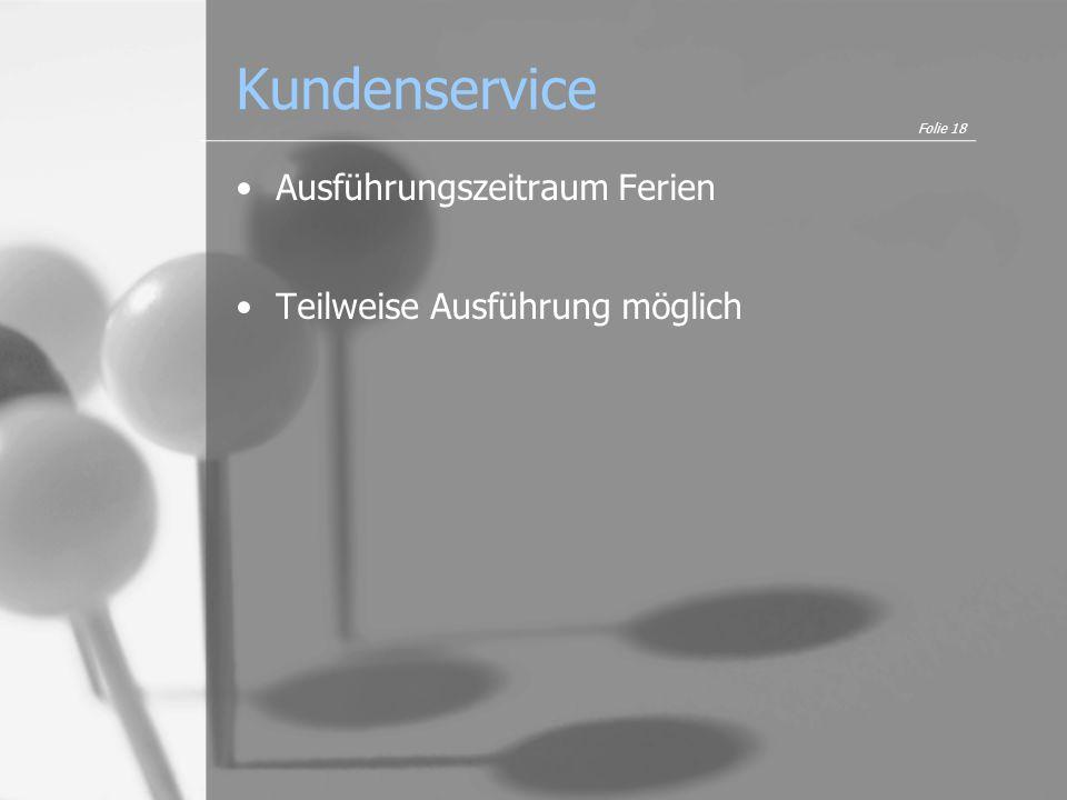 Kundenservice Ausführungszeitraum Ferien Teilweise Ausführung möglich Folie 18