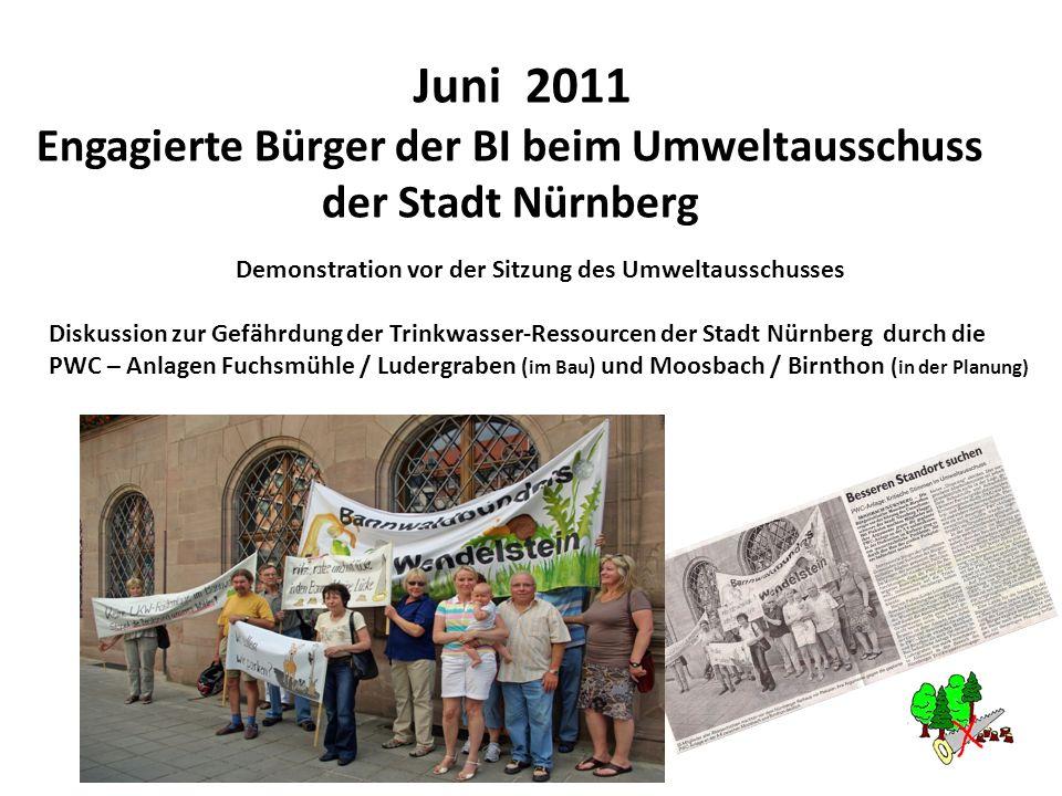 Juni 2011 Engagierte Bürger der BI beim Umweltausschuss der Stadt Nürnberg Demonstration vor der Sitzung des Umweltausschusses Diskussion zur Gefährdu