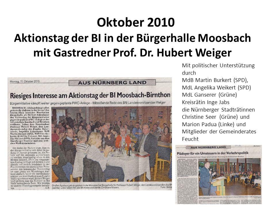 Oktober 2010 Aktionstag der BI in der Bürgerhalle Moosbach mit Gastredner Prof. Dr. Hubert Weiger Mit politischer Unterstützung durch MdB Martin Burke