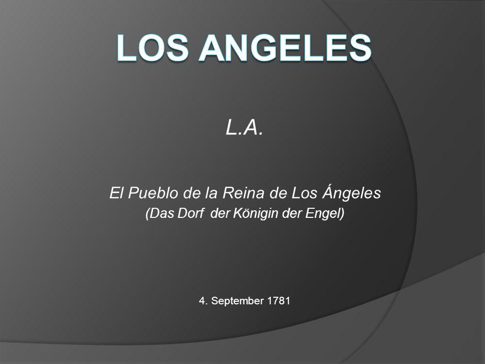 L.A. El Pueblo de la Reina de Los Ángeles (Das Dorf der Königin der Engel) 4. September 1781