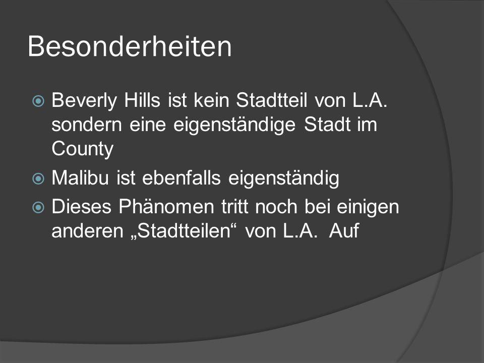 Besonderheiten Beverly Hills ist kein Stadtteil von L.A. sondern eine eigenständige Stadt im County Malibu ist ebenfalls eigenständig Dieses Phänomen