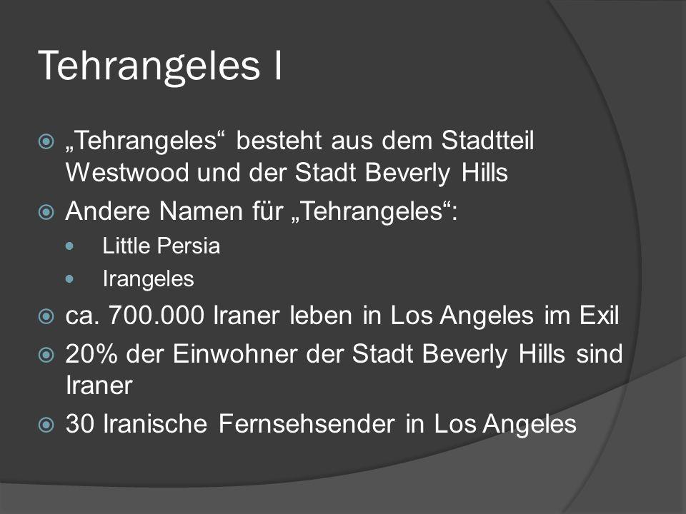 Tehrangeles I Tehrangeles besteht aus dem Stadtteil Westwood und der Stadt Beverly Hills Andere Namen für Tehrangeles: Little Persia Irangeles ca. 700