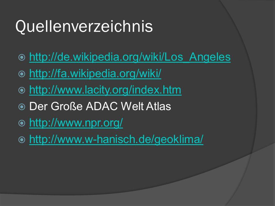 Quellenverzeichnis http://de.wikipedia.org/wiki/Los_Angeles http://fa.wikipedia.org/wiki/ http://www.lacity.org/index.htm Der Große ADAC Welt Atlas ht