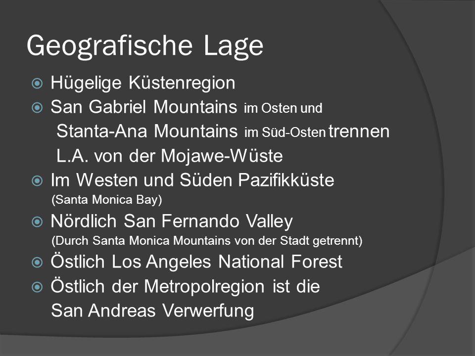 Geografische Lage Hügelige Küstenregion San Gabriel Mountains im Osten und Stanta-Ana Mountains im Süd-Osten trennen L.A. von der Mojawe-Wüste Im West