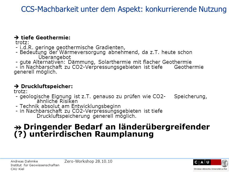Andreas Dahmke Institut für Geowissenschaften CAU Kiel Zero-Workshop 28.10.10 CCS-Machbarkeit unter dem Aspekt: konkurrierende Nutzung tiefe Geothermie: trotz: - i.d.R.