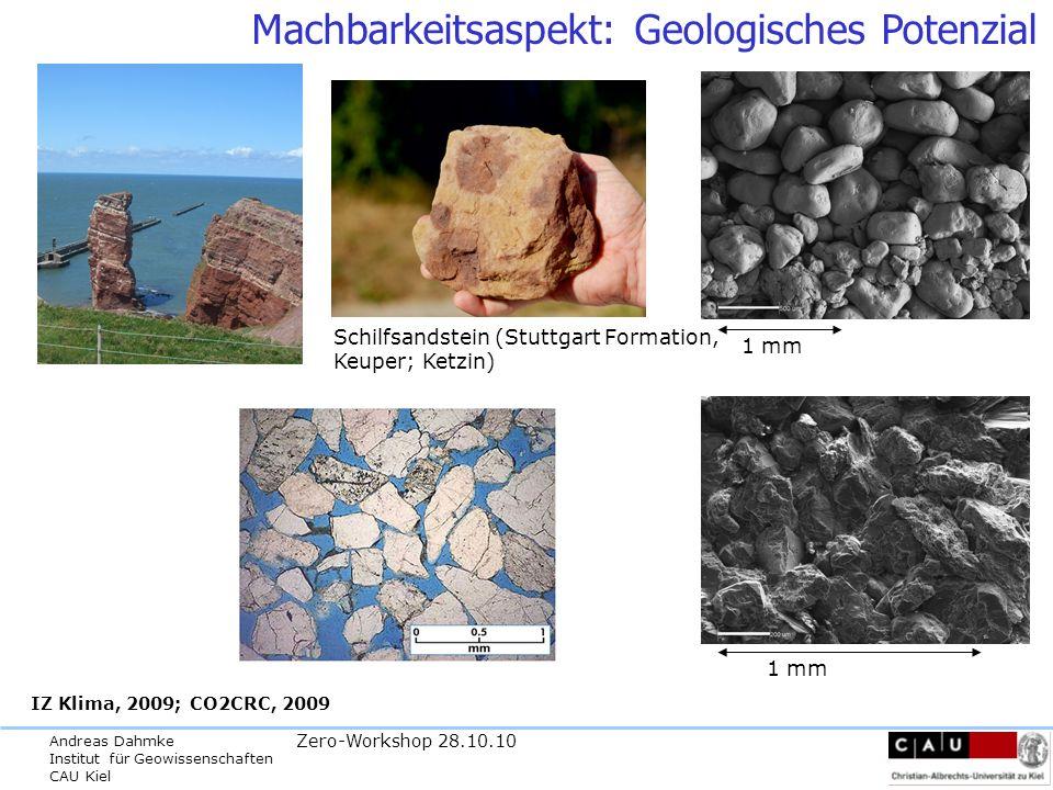 Andreas Dahmke Institut für Geowissenschaften CAU Kiel Zero-Workshop 28.10.10 Machbarkeitsaspekt: Geologisches Potenzial IZ Klima, 2009; CO2CRC, 2009 1 mm Schilfsandstein (Stuttgart Formation, Keuper; Ketzin)