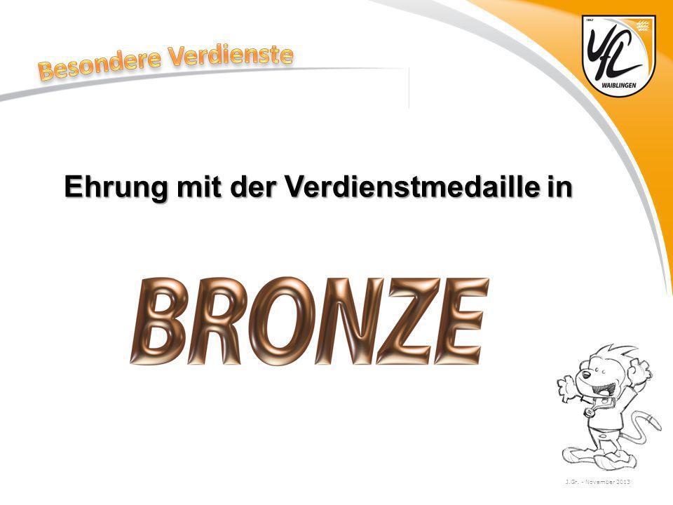J.Gr. - November 2013 Ehrung mit der Verdienstmedaille in