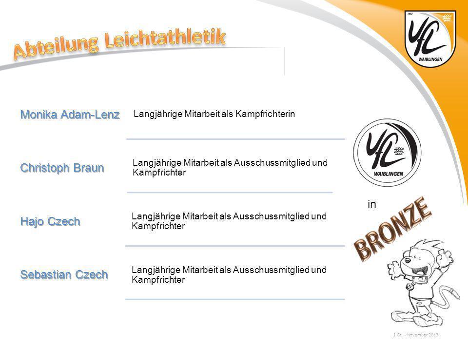 J.Gr. - November 2013 Monika Adam-Lenz Langjährige Mitarbeit als Kampfrichterin Christoph Braun Langjährige Mitarbeit als Ausschussmitglied und Kampfr