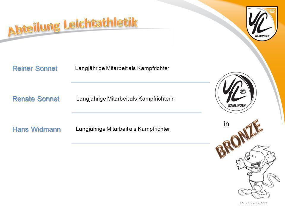 J.Gr. - November 2013 Reiner Sonnet Langjährige Mitarbeit als Kampfrichter Renate Sonnet Langjährige Mitarbeit als Kampfrichterin Hans Widmann Langjäh