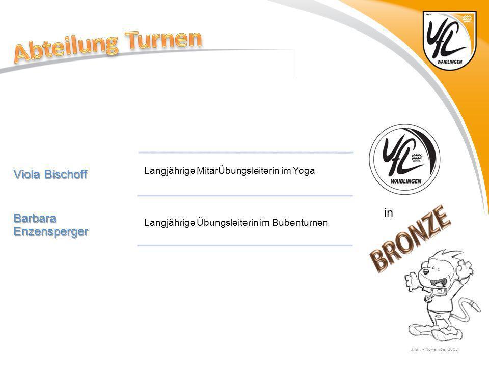 J.Gr. - November 2013 Viola Bischoff Langjährige MitarÜbungsleiterin im Yoga Barbara Enzensperger Langjährige Übungsleiterin im Bubenturnen in