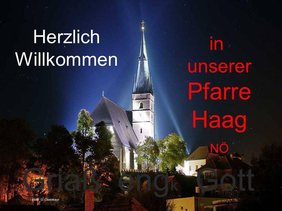 Foto: G. Obermayr Herzlich Willkommen in unserer Pfarre Haag NÖ Griaß eng k Gott