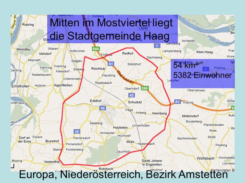 Mitten im Mostviertel liegt die Stadtgemeinde Haag 54 km² 5382 Einwohner Europa, Niederösterreich, Bezirk Amstetten