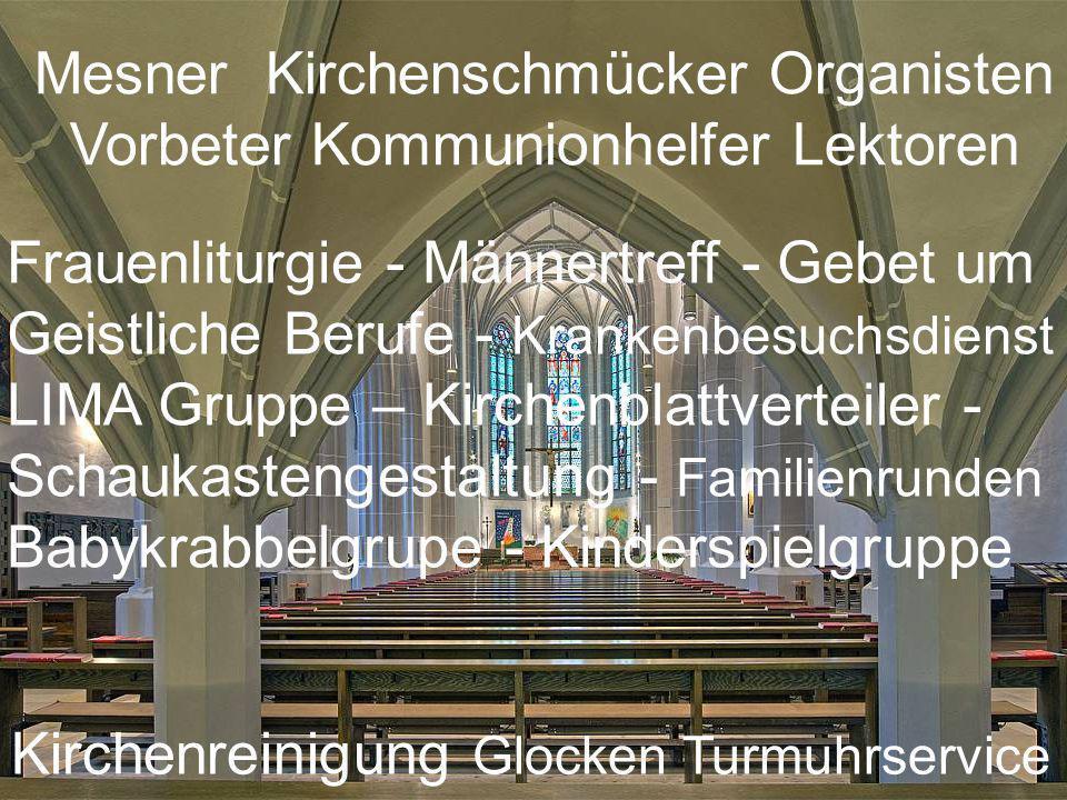 Mesner Kirchenschmücker Organisten Vorbeter Kommunionhelfer Lektoren Kirchenreinigung Glocken Turmuhrservice Frauenliturgie - Männertreff - Gebet um G