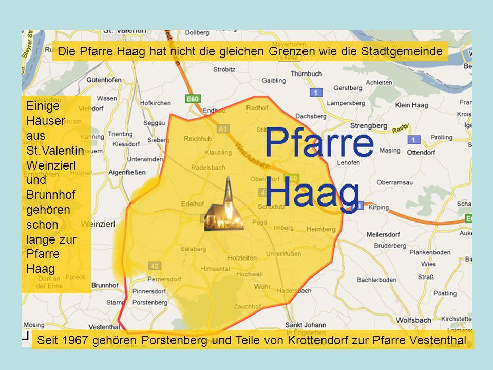 Die Pfarre Haag hat nicht die gleichen Grenzen wie die Stadtgemeinde Einige Häuser aus St.Valentin Weinzierl und Brunnhof gehören schon lange zur Pfar