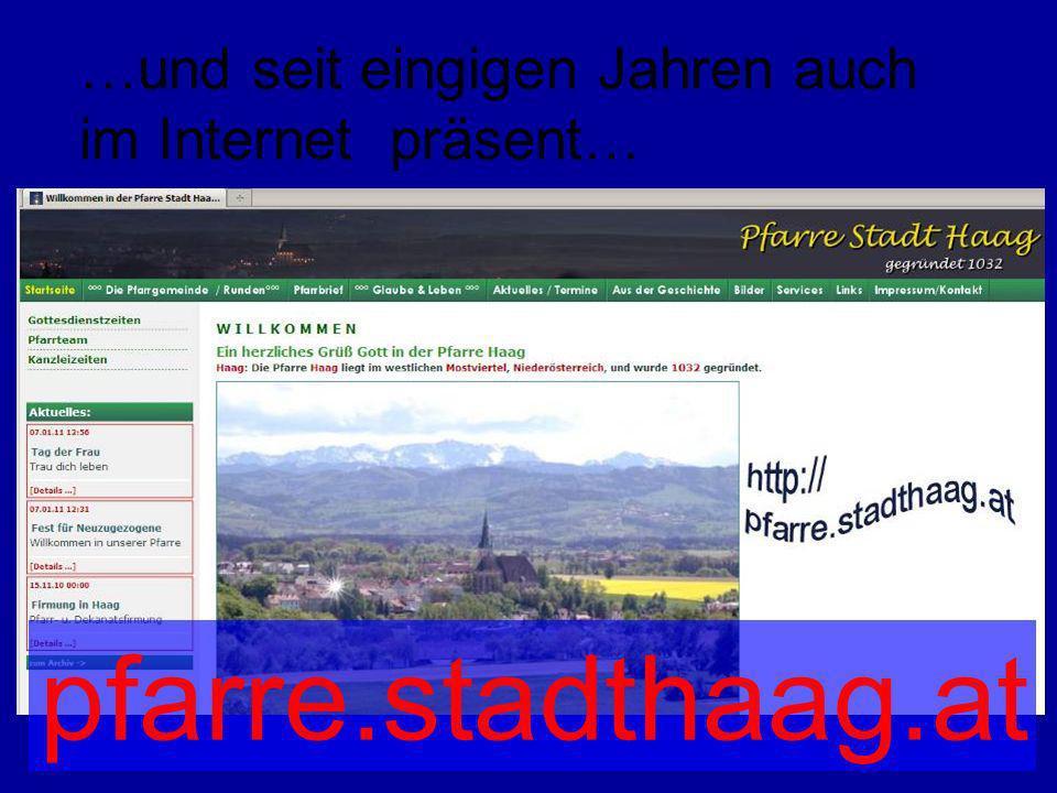…und seit eingigen Jahren auch im Internet präsent… pfarre.stadthaag.at