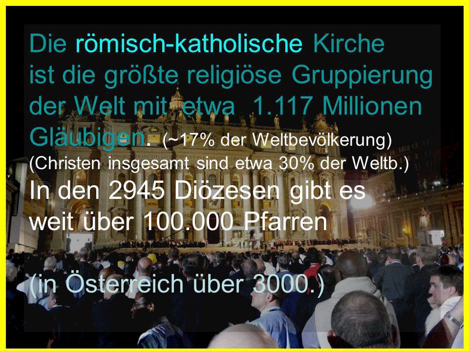 Die römisch-katholische Kirche ist die größte religiöse Gruppierung der Welt mit etwa 1.117 Millionen Gläubigen. (~17% der Weltbevölkerung) (Christen