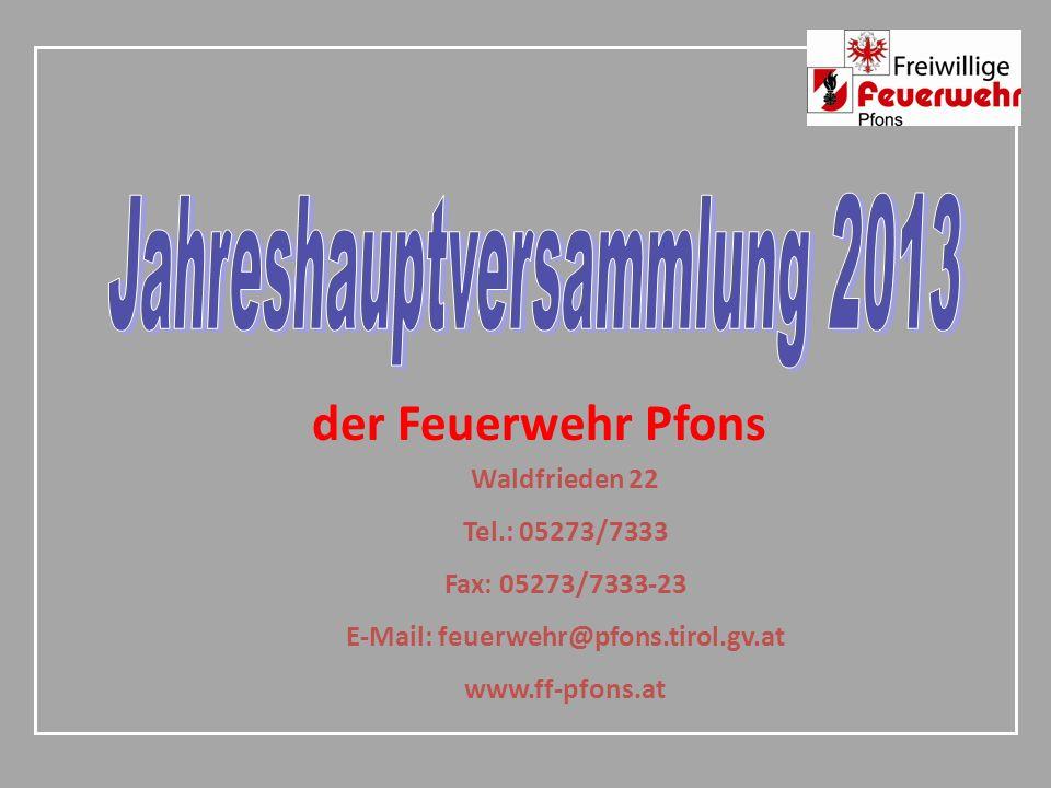 der Feuerwehr Pfons Waldfrieden 22 Tel.: 05273/7333 Fax: 05273/7333-23 E-Mail: feuerwehr@pfons.tirol.gv.at www.ff-pfons.at