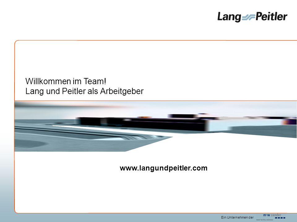 Ein Unternehmen der www.langundpeitler.com Willkommen im Team! Lang und Peitler als Arbeitgeber