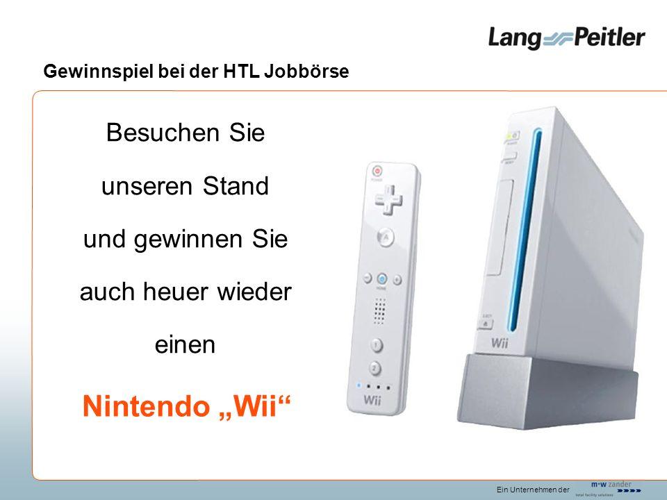 Ein Unternehmen der Gewinnspiel bei der HTL Jobbörse Besuchen Sie unseren Stand und gewinnen Sie auch heuer wieder einen Nintendo Wii
