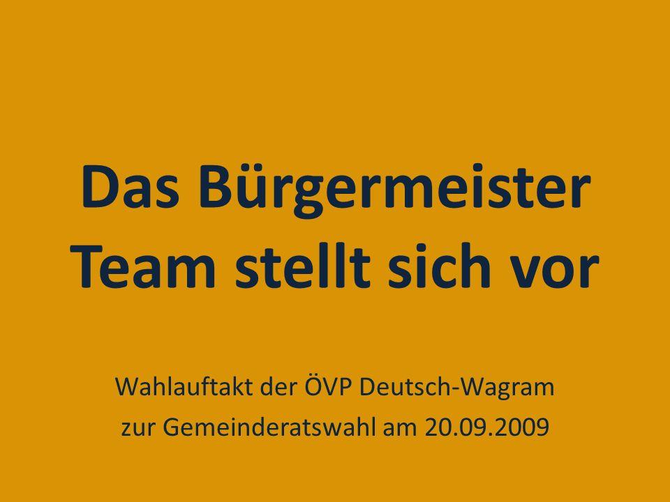 Das Bürgermeister Team stellt sich vor Wahlauftakt der ÖVP Deutsch-Wagram zur Gemeinderatswahl am 20.09.2009